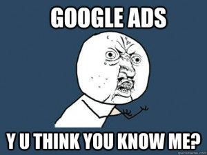 Google Ads - Y U Think You Know Me?