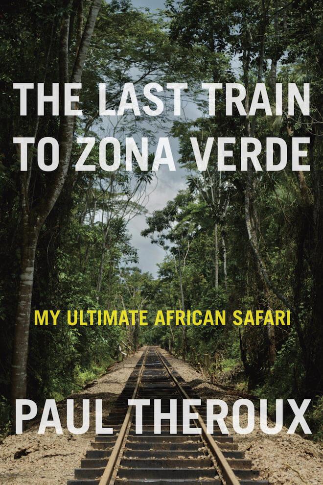 The Last Train to Zona Verde by Paul Theroux Book Review
