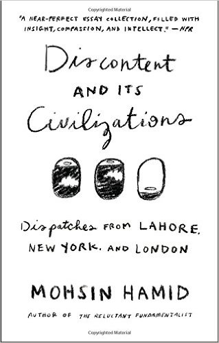 Discontent & Its Civilizations by by Mohsin Hamid