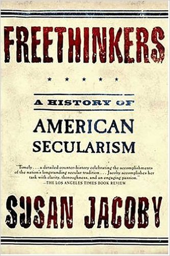 Freethinkers- A History of American Secularism