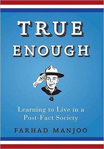 True Enough- Learning to Live in a Post-Fact Society