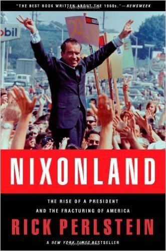 Nixonland- The Rise of a President and the Fracturing of America