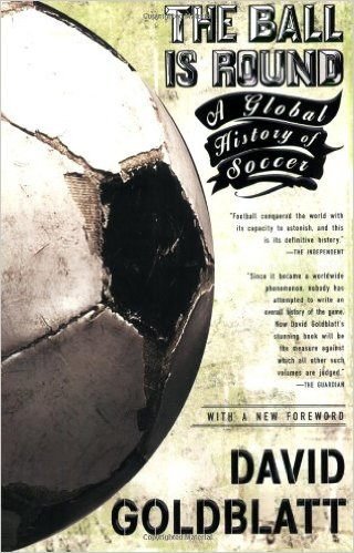 The Ball is Round- A Global History of Soccer