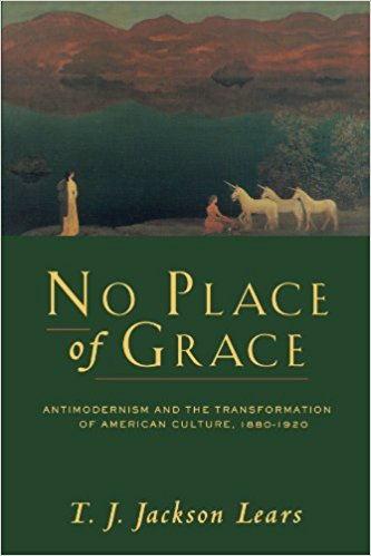 No Place of Grace: Antimodernism and the Transformation of American Culture