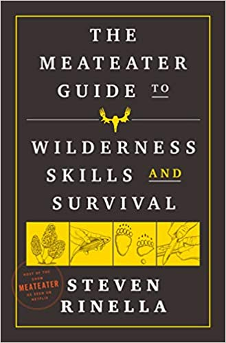 MeatEater Guide to Wilderness Skills and Survival